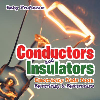 Conductors and Insulators Electricity Kids Book Electricity & (Best Insulator Of Electricity)