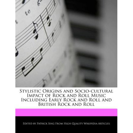 Stylistic Origins and Socio-Cultural Impact of Rock and Roll Music Including Early Rock and Roll and British Rock and (Origins Of Rock And Roll)