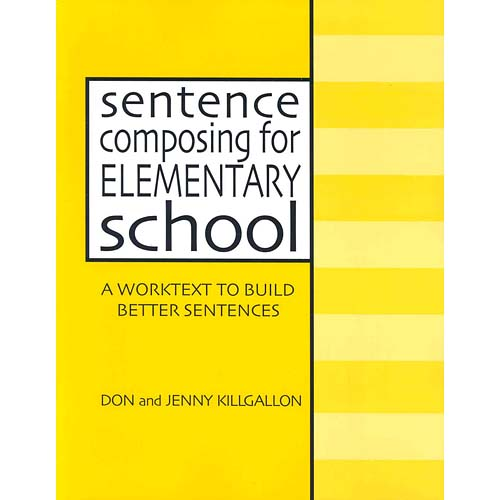 Sentence Composing for Elementary School: A Worktext to Build Better Sentences