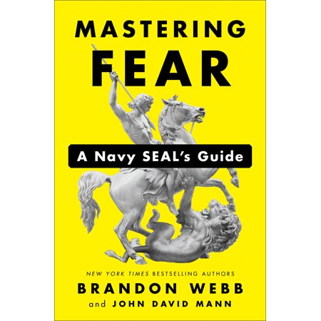 Mastering Fear : A Navy SEAL's Guide (Navy Start Guide)