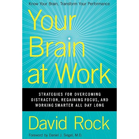 Your Brain at Work : Strategies for Overcoming Distraction, Regaining Focus, and Working Smarter All Day