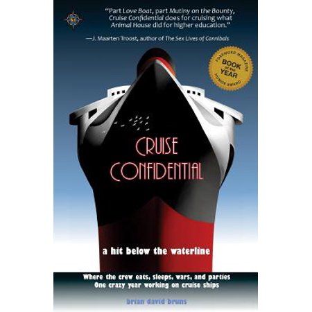 Cruise Confidential : A Hit Below the Waterline: Where the Crew Lives, Eats, Wars, and Parties -- One Crazy Year Working