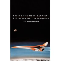 Facing the Heat Barrier : A History of Hypersonics