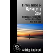 Six-Word Lessons on Coping with Grief: 100 Lessons to Help You and Your Loved Ones Deal with Loss - eBook