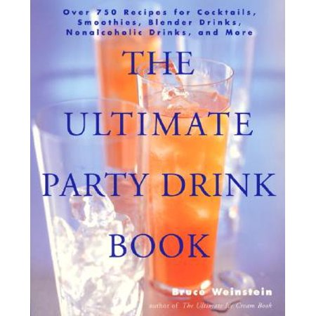 The Ultimate Party Drink Book : Over 750 Recipes for Cocktails, Smoothies, Blender Drinks, Non-Alcoholic Drinks, and More](Festive Halloween Drink Recipes)