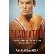 Gladiator : A True Story of 'roids, Rage, and Redemption