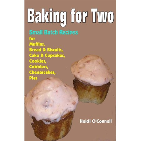 Baking for Two : Small Batch Recipes for Muffins, Bread & Biscuits, Cake & Cupcakes, Cookies, Cobblers, Cheesecakes, Pies - - Apple Cobbler Dump Cake