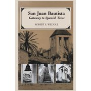 San Juan Bautista : Gateway to Spanish Texas