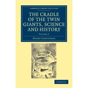 Cambridge Library Collection - Spiritualism and Esoteric Kno: The Cradle of the Twin Giants, Science and History (Paperback)