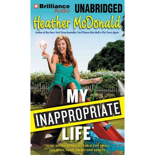 My Inappropriate Life: Some Material Not Suitable for Small Children, Nuns, or Mature Adults: Library Edition