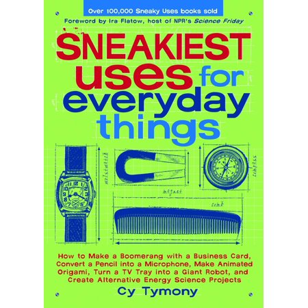 Sneakiest Uses for Everyday Things: How to Make a Boomerang with a Business Card, Convert a Pencil into a Microphone and more - eBook