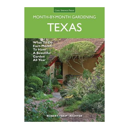 Texas Month-By-Month Gardening : What to Do Each Month to Have a Beautiful Garden All