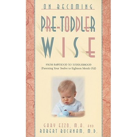 On Becoming Pre-Toddlerwise : From Babyhood to Toddlerhood (Parenting Your Twelve to Eighteen Month