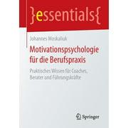 Essentials: Motivationspsychologie Für Die Berufspraxis: Praktisches Wissen Für Coaches, Berater Und Führungskräfte (Paperback)