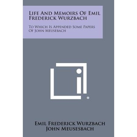 Life and Memoirs of Emil Frederick Wurzbach : To Which Is Appended Some Papers of John Meusebach - Which Minion Is Stuart