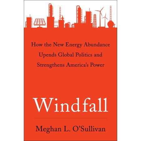 Windfall   How The New Energy Abundance Upends Global Politics And Strengthens America S Power