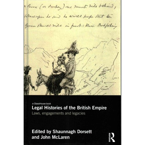 Legal Histories of the British Empire: Laws, Engagements and Legacies