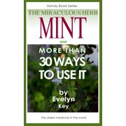 Mint, The Miraculous Herb, And more than 30 Ways To Use It - eBook