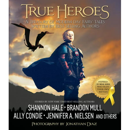 True Heroes : A Treasury of Modern-day Fairy Tales Written by Best-selling