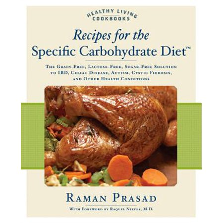 Recipes for the Specific Carbohydrate Diet : The Grain-Free, Lactose-Free, Sugar-Free Solution to IBD, Celiac Disease, Autism, Cystic Fibrosis, and Other Health Conditions (Crohns Disease Ibd)
