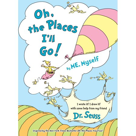 Oh The Places (Oh, the Places I'll Go! By ME,)