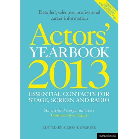 Actors' Yearbook 2013 - Essential Contacts for Stage, Screen and Radio -