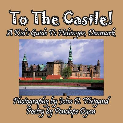 To the Castle! a Kid's Guide to Helsing�r, Denmark