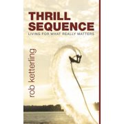 Thrill Sequence : Living for What Really Matters