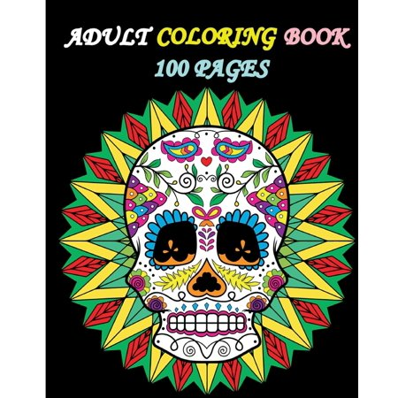 Adult Coloring Book 100 Pages: Stress Relieving Designs Featuring Mandalas & Sugar Skull - Suger Skull