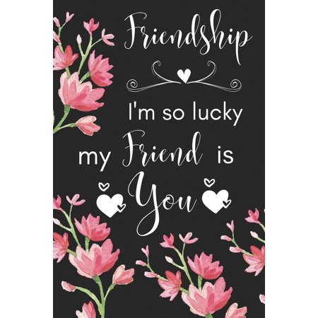 Friendship I'm So Lucky My Friend Is You: I'm Lucky My Friend is You Journal/Notebook/Diary - Friendship Gift for Women, Best Friends, Sisters, Colleagues, Mother, Daughter, Cousin, Wife, Birthday, Ch ()