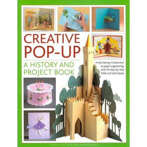 Creative Pop-Up: A History and Project Book: A Fascinating Introduction to Paper Engineering, With 50 Step-by-Step Folds and Techniques
