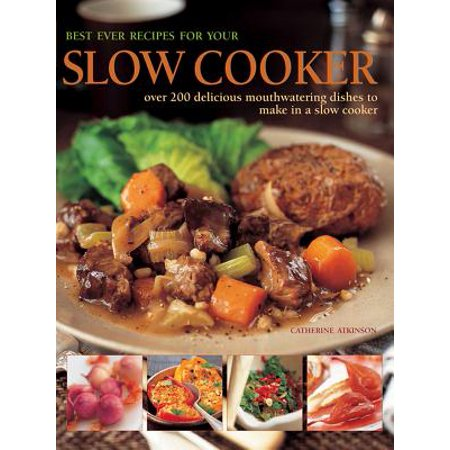 Best Ever Recipes for Your Slow Cooker : Over 200 Delicious Mouthwatering Dishes to Make in a Slow (Best Slow Burning Joint Papers)