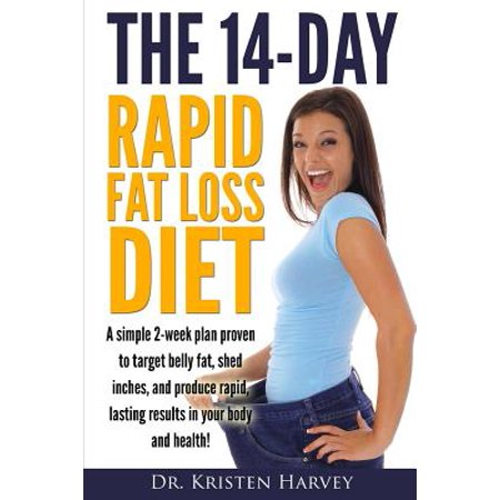 The 14-Day Rapid Fat Loss Diet : A Simple 2-Week Plan Proven to Target Belly Fat, Melt Inches, and Produce Rapid Lasting Results in Your Body and