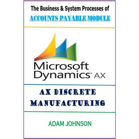The Business & System processes of Accounts payable module for Ax Discrete Manufacturing - eBook ()