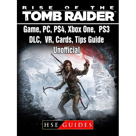 Rise of The Tomb Raider Game, PC, PS4, Xbox One, PS3, DLC, VR, Cards, Tips, Guide Unofficial -