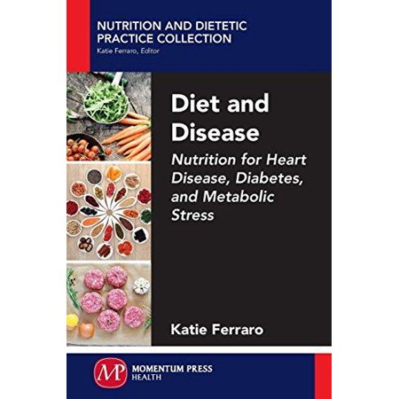 Diet And Disease  Nutrition For Heart Disease  Diabetes  And Metabolic Stress