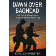 Dawn Over Baghdad: How the U.S. Military Is Using Bullets and Ballots to Remake Iraq (Hardcover)