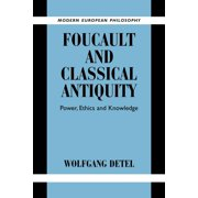 Foucault and Classical Antiquity : Power, Ethics and Knowledge