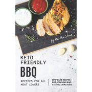 Keto-Friendly BBQ Recipes for All Meat Lovers: Low Carb Recipes for Reaching and Staying on Ketosis (Paperback)