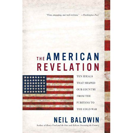 The American Revelation : Ten Ideals That Shaped Our Country from the Puritans to the Cold (Effects Of The Cold War On America)