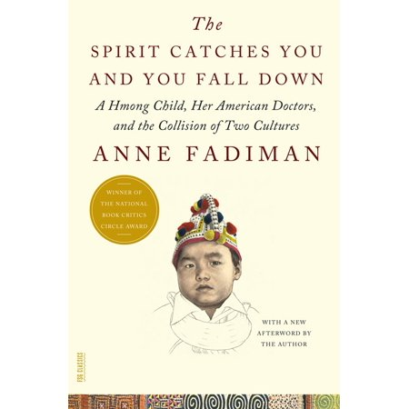 The Spirit Catches You and You Fall Down : A Hmong Child, Her American Doctors, and the Collision of Two