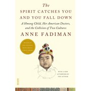 The Spirit Catches You and You Fall Down : A Hmong Child, Her American Doctors, and the Collision of Two Cultures