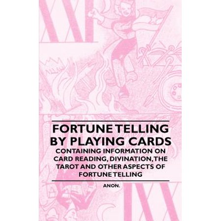 Fortune Telling by Playing Cards - Containing Information on Card Reading, Divination, the Tarot and Other Aspects of Fortune Telling - eBook