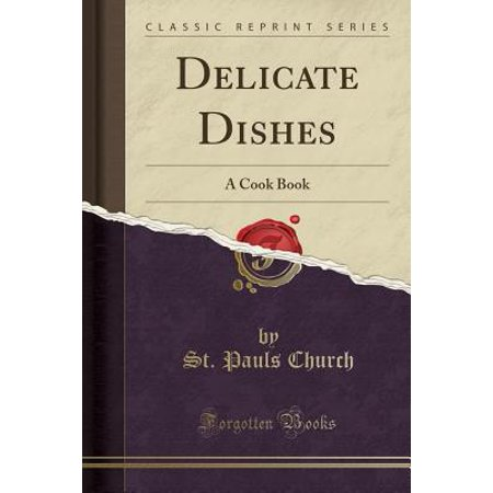 Delicate Dishes : A Cook Book (Classic Reprint)