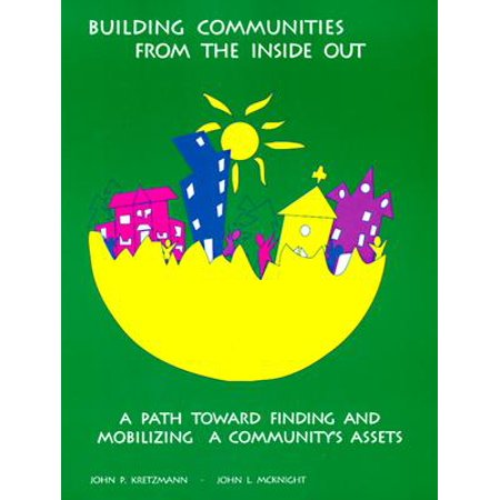 Building Communities from the Inside Out : A Path Toward Finding and Mobilizing a Community's Assets (Assets School Halloween)
