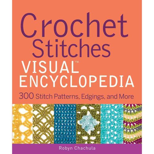 Crochet Stitches Visual Encyclopedia: 300 Stitch Patterns, Edgings, and More