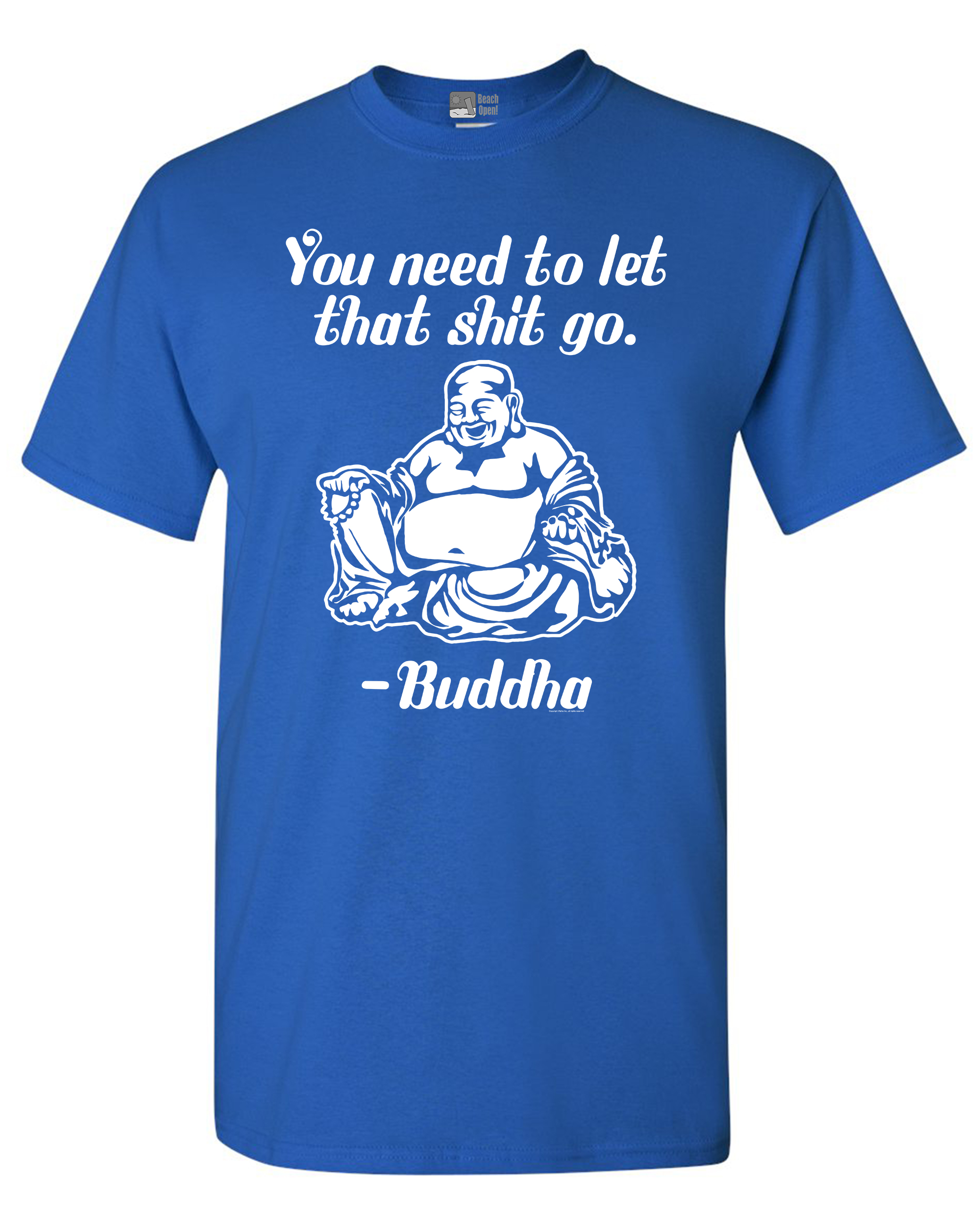 You Need To Let That Sh*t Go Buddha Funny Adult DT T-Shirt Tee