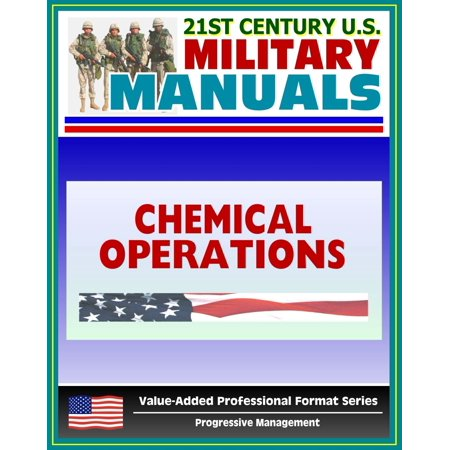 21st Century U.S. Military Manuals: Chemical Operations Principles and Fundamentals - FM 3-100 (Value-Added Professional Format Series) -
