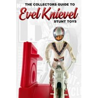 Collectors Guide To Evel Knievel Stunt Toys (Paperback)