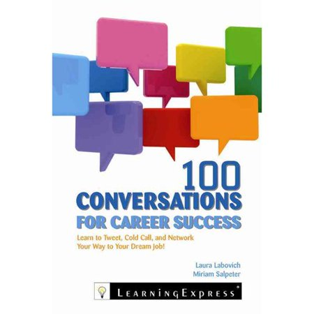 100 Conversations For Career Success  Learn To Network  Cold Call  And Tweet Your Way To Your Dream Job